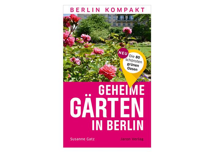 Geheime Gärten in Berlin: Die 80 schönsten grünen Oasen